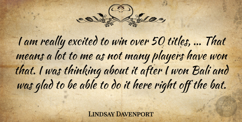 Lindsay Davenport Quote About Bali, Excited, Glad, Means, Players: I Am Really Excited To...