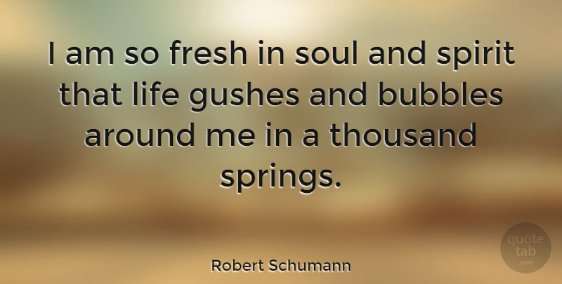 Robert Schumann Quote About Spring, Soul, Spirit: I Am So Fresh In...