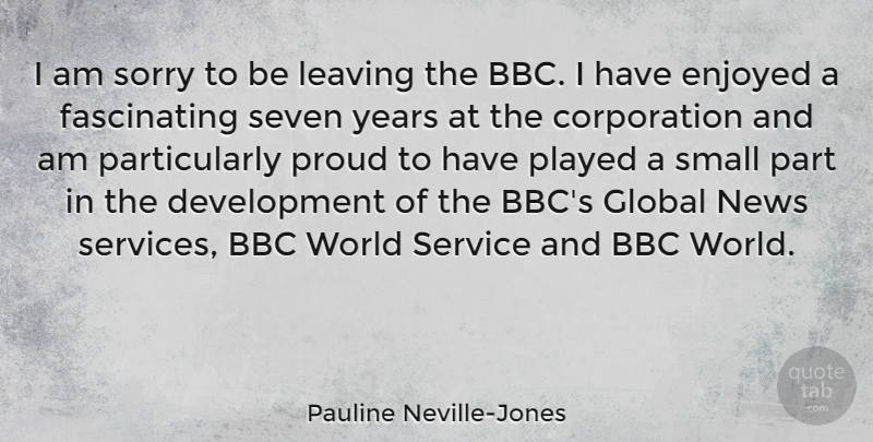 Pauline Neville-Jones Quote About Bbc, Enjoyed, Global, Leaving, News: I Am Sorry To Be...