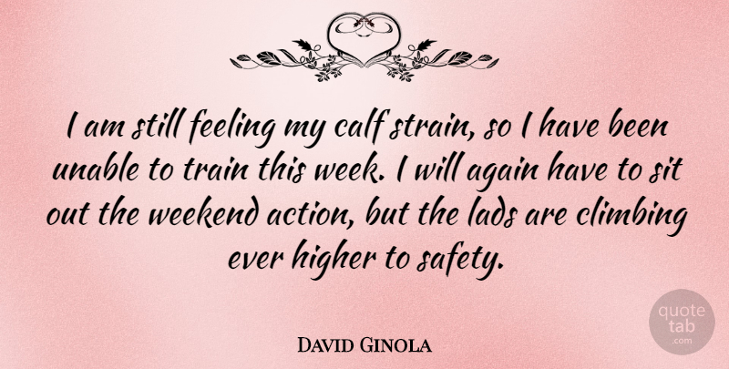 David Ginola Quote About Weekend, Climbing, Safety: I Am Still Feeling My...