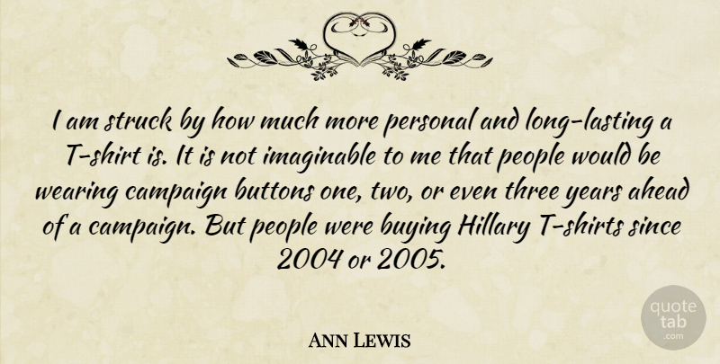 Ann Lewis Quote About Ahead, Buttons, Buying, Campaign, Hillary: I Am Struck By How...