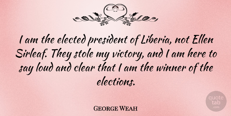George Weah Quote About Victory, President, Election: I Am The Elected President...