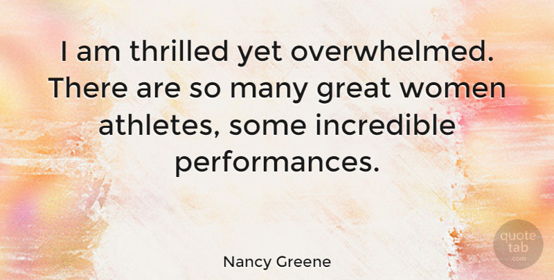 Nancy Greene Quote About Athlete, Overwhelmed, Incredibles: I Am Thrilled Yet Overwhelmed...