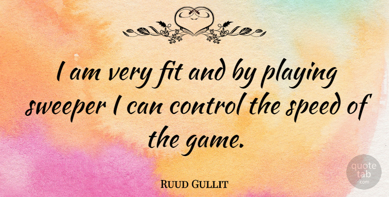 Ruud Gullit Quote About Games, Speed, Fit: I Am Very Fit And...