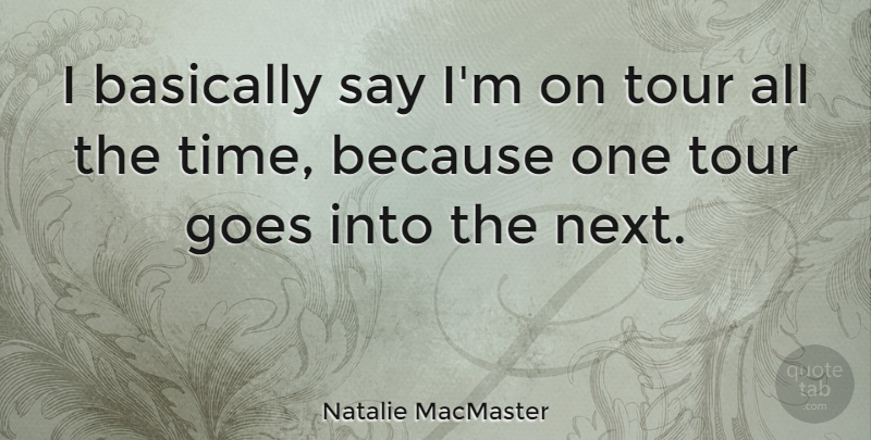 Natalie MacMaster Quote About Basically, Goes, Time: I Basically Say Im On...