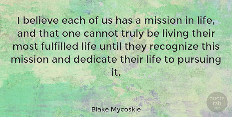 Blake Mycoskie Quote About Believe, Cannot, Dedicate, Fulfilled, Life: I Believe Each Of Us...