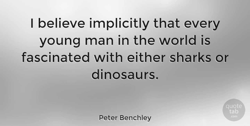 Peter Benchley Quote About Believe, Men, Sharks: I Believe Implicitly That Every...