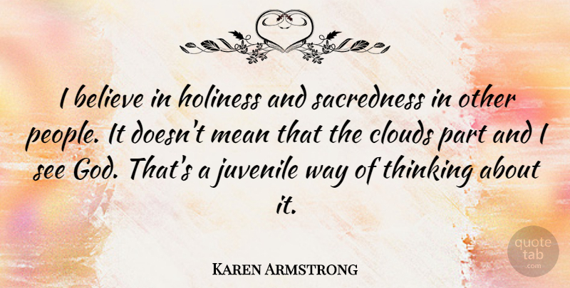 Karen Armstrong Quote About Believe, God, Holiness, Juvenile, Mean: I Believe In Holiness And...