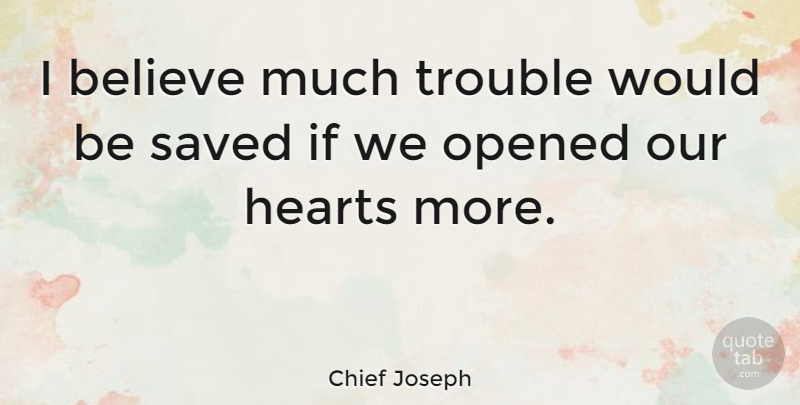 Chief Joseph Quote About Love, Spiritual, Believe: I Believe Much Trouble Would...