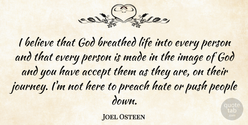 Joel Osteen Quote About Hate, Believe, Journey: I Believe That God Breathed...
