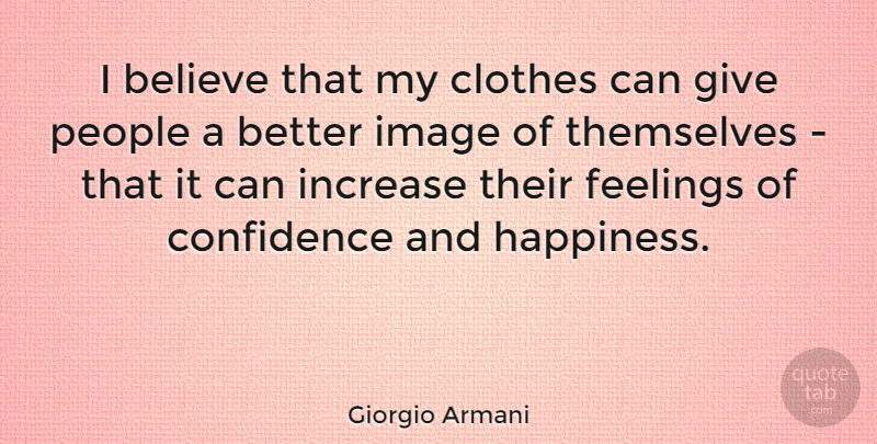 Giorgio Armani Quote About Believe, Clothes, Giving: I Believe That My Clothes...