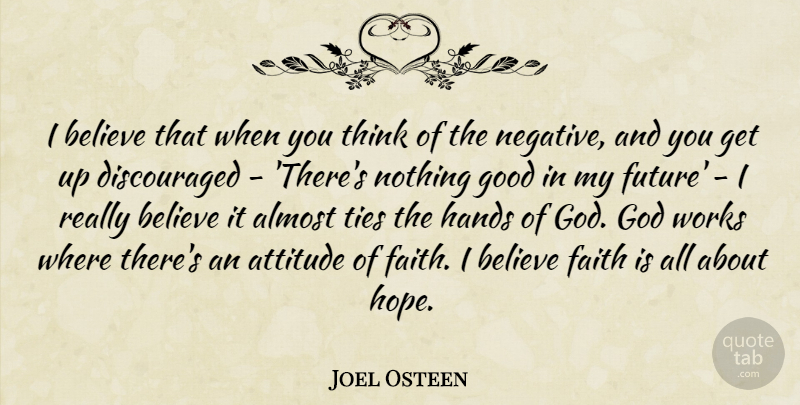 Joel Osteen Quote About Attitude, Believe, Thinking: I Believe That When You...