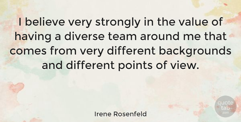 Irene Rosenfeld Quote About Team, Believe, Views: I Believe Very Strongly In...