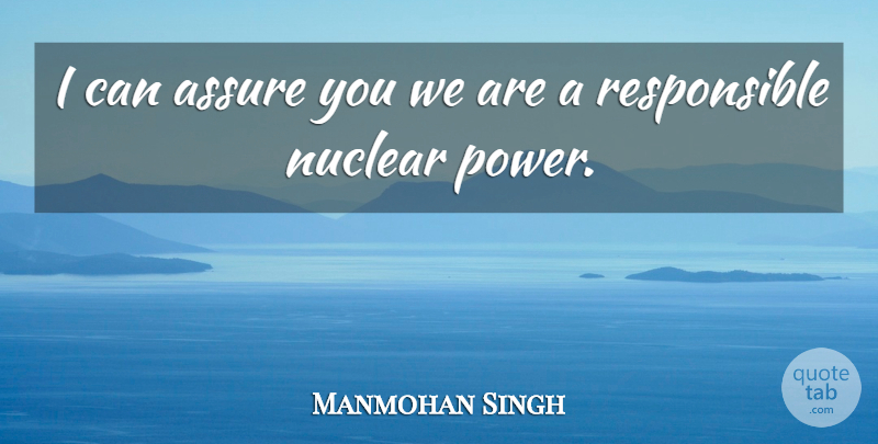 Manmohan Singh Quote About Nuclear, Responsible, Mixed Economy: I Can Assure You We...