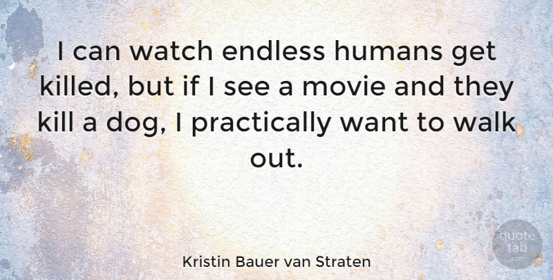 Kristin Bauer van Straten Quote About Dog, Watches, Want: I Can Watch Endless Humans...