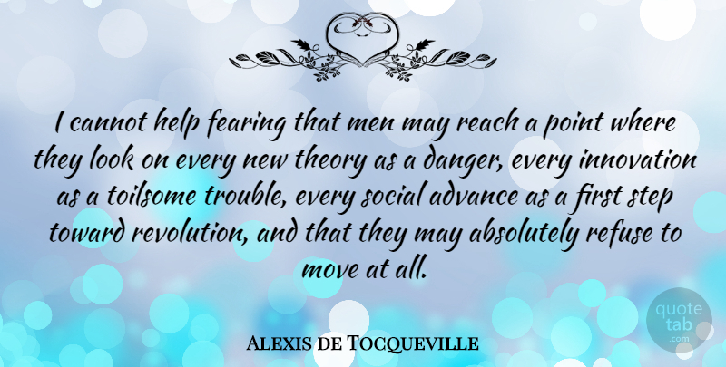 Alexis de Tocqueville Quote About Moving, Men, Innovation: I Cannot Help Fearing That...