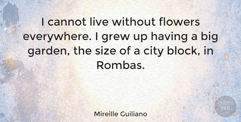 Mireille Guiliano Quote About Block, Flower, Garden: I Cannot Live Without Flowers...