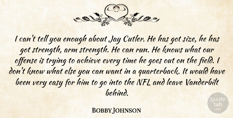 Bobby Johnson Quote About Achieve, Arm, Easy, Goes, Jay: I Cant Tell You Enough...
