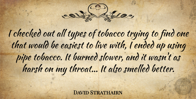 David Strathairn Quote About Trying, Would Be, Harsh: I Checked Out All Types...