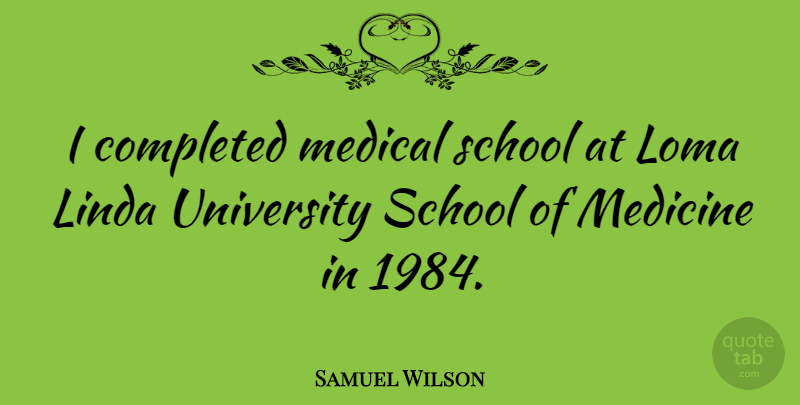 Samuel Wilson Quote About School, Medicine, Medical: I Completed Medical School At...