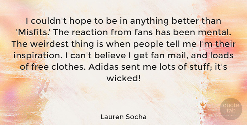 Lauren Socha Quote About Believe, Fans, Hope, Loads, Lots: I Couldnt Hope To Be...