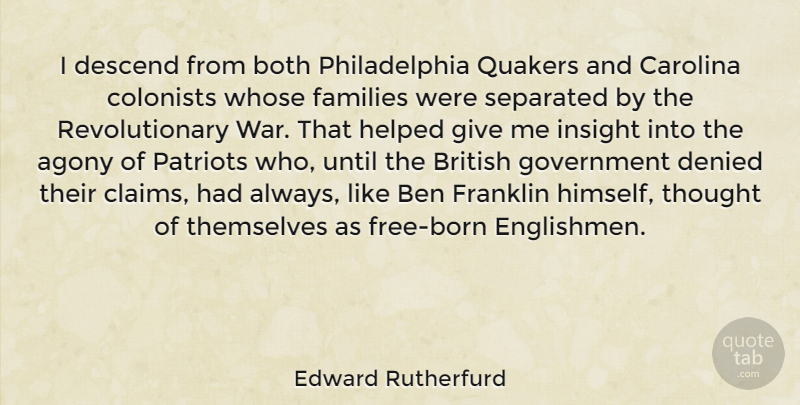 Edward Rutherfurd Quote About Agony, Ben, Both, British, Carolina: I Descend From Both Philadelphia...