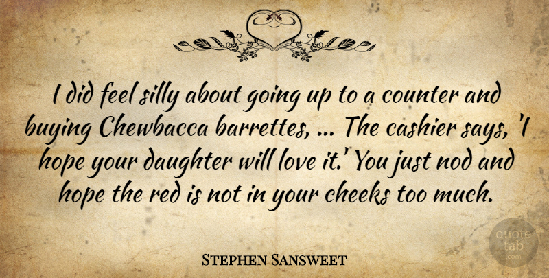 Stephen Sansweet Quote About Buying, Cheeks, Counter, Daughter, Hope: I Did Feel Silly About...