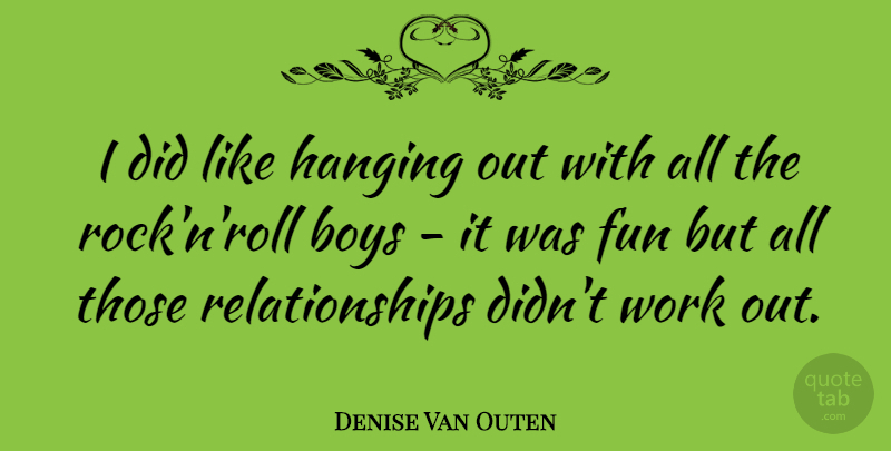 Denise Van Outen Quote About Fun, Boys, Rocks: I Did Like Hanging Out...