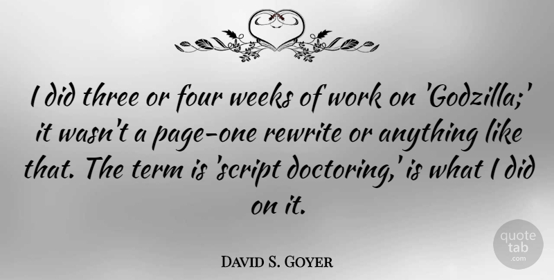David S. Goyer Quote About Four, Pages, Scripts: I Did Three Or Four...