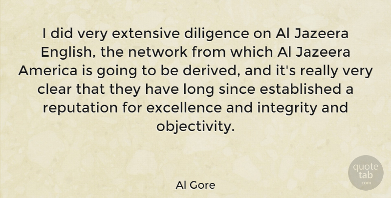 Al Gore Quote About Integrity, Objectivity, America: I Did Very Extensive Diligence...
