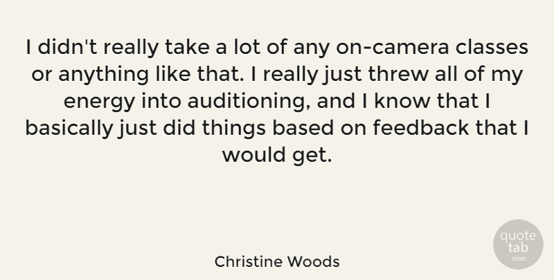 Christine Woods Quote About Based, Basically, Threw: I Didnt Really Take A...