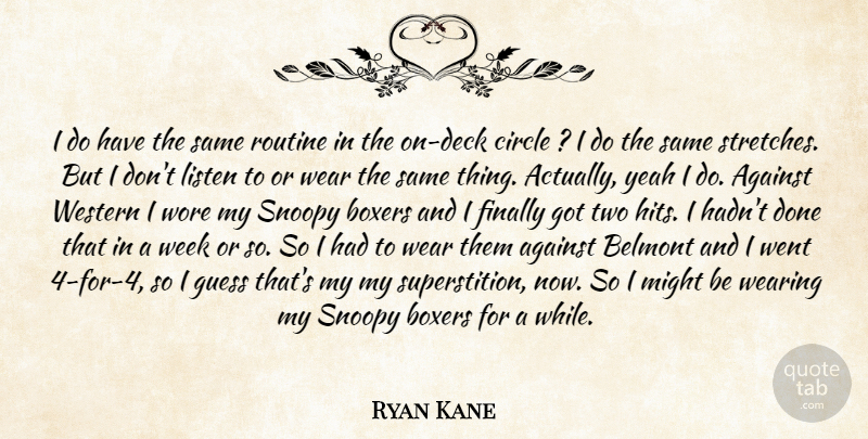 Ryan Kane Quote About Against, Boxers, Circle, Finally, Guess: I Do Have The Same...