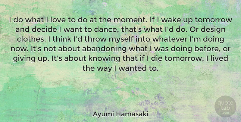 Ayumi Hamasaki Quote About Giving Up, Thinking, Clothes: I Do What I Love...