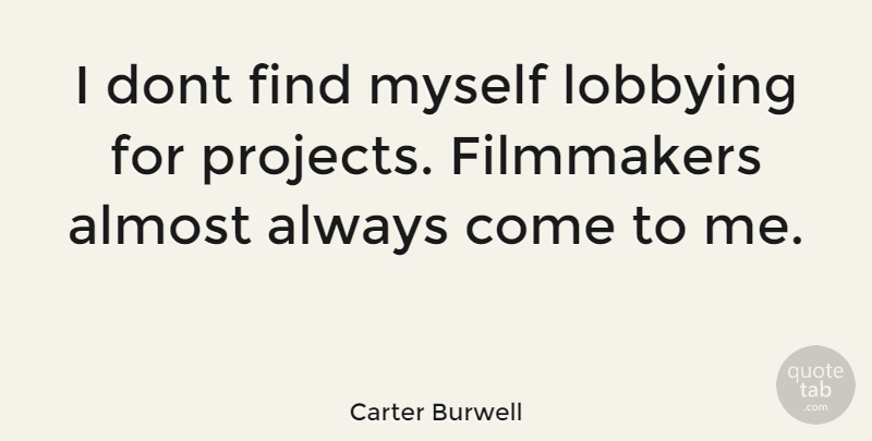 Carter Burwell Quote About Lobbying, Projects, Filmmaker: I Dont Find Myself Lobbying...