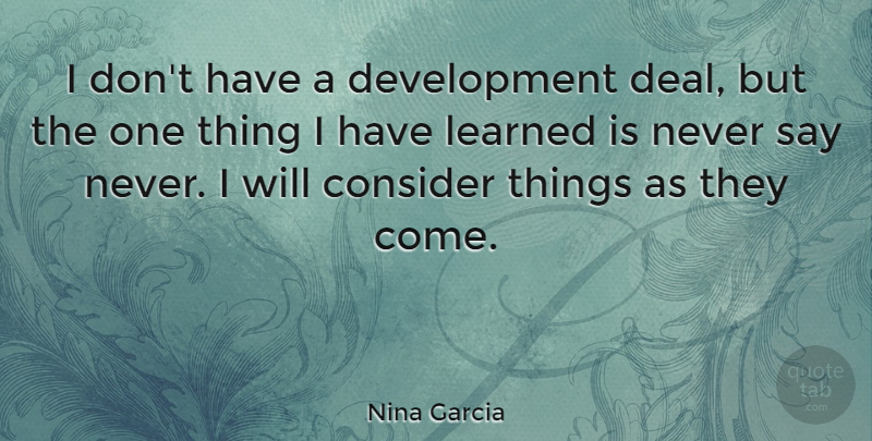 Nina Garcia Quote About Consider, Learned: I Dont Have A Development...