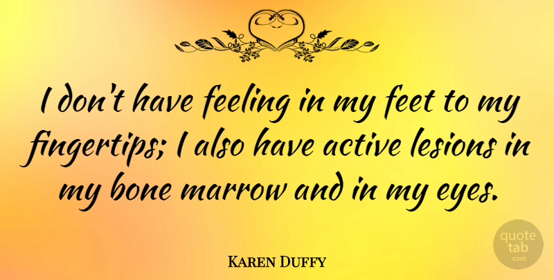 Karen Duffy Quote About Eye, Feet, Feelings: I Dont Have Feeling In...