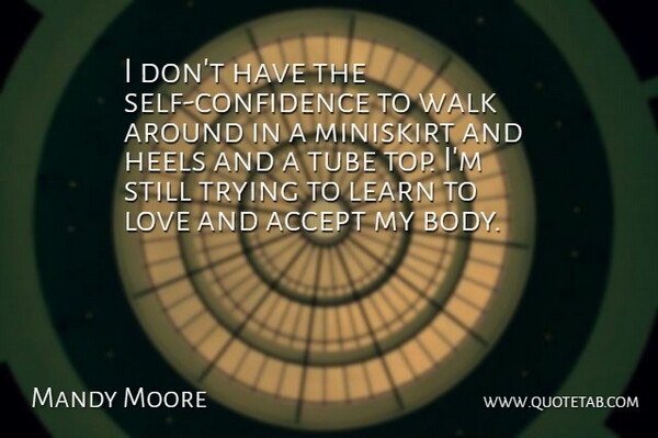 Mandy Moore Quote About Accept, Heels, Learn, Love, Trying: I Dont Have The Self...