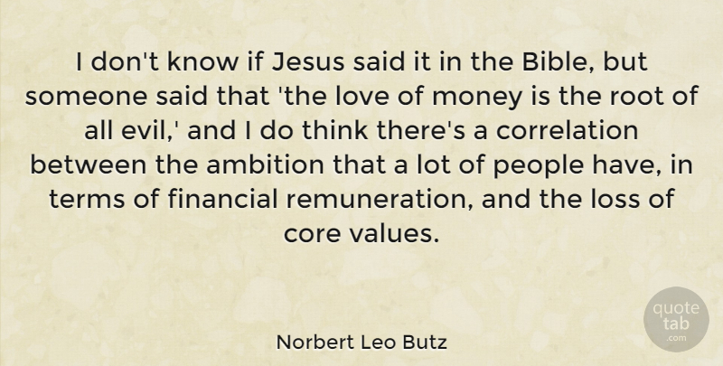 Norbert Leo Butz Quote About Jesus, Ambition, Loss: I Dont Know If Jesus...