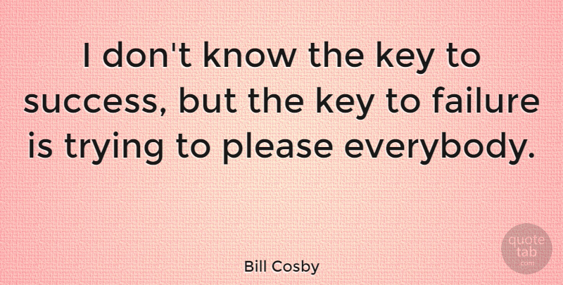 Bill Cosby Quote About Inspirational, Motivational, Success: I Dont Know The Key...