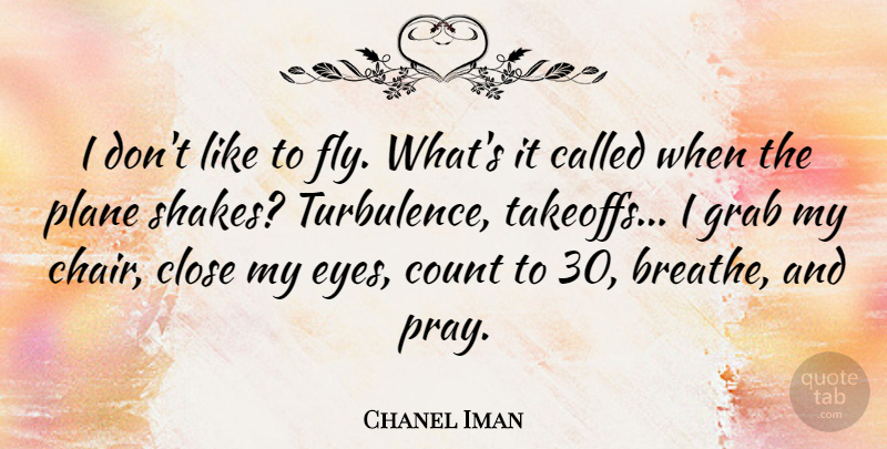 Chanel Iman Quote About Eye, Praying, Breathe: I Dont Like To Fly...