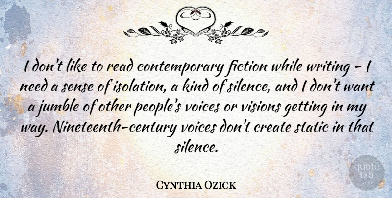 Cynthia Ozick Quote About Fiction, Static, Visions, Voices: I Dont Like To Read...