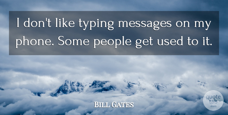 Bill Gates Quote About Phones, People, Messages: I Dont Like Typing Messages...