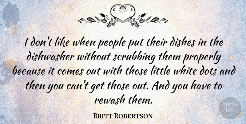 Britt Robertson Quote About People, Properly: I Dont Like When People...