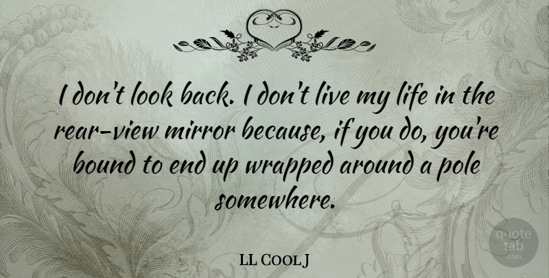 LL Cool J Quote About Bound, Life, Pole, Wrapped: I Dont Look Back I...