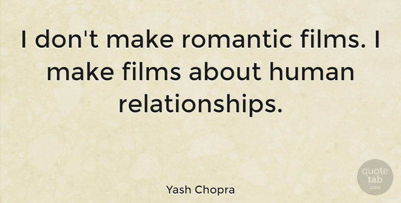 Yash Chopra Quote About Film, Humans, Human Relations: I Dont Make Romantic Films...
