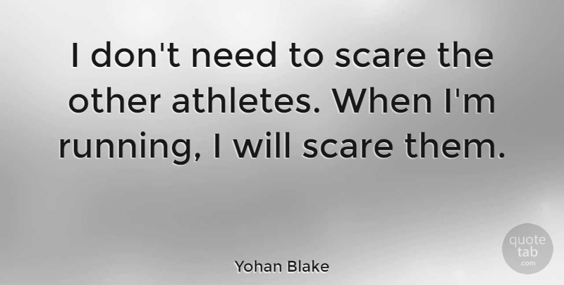 Yohan Blake Quote About Running, Athlete, Scare: I Dont Need To Scare...