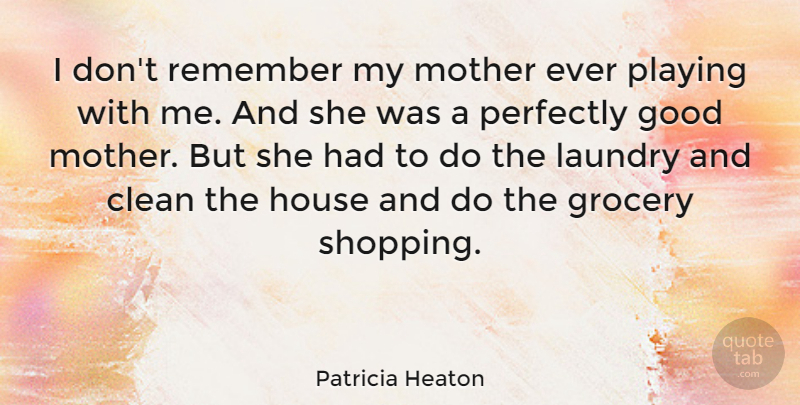 Patricia Heaton Quote About Mother, Shopping, Perfectly Good: I Dont Remember My Mother...