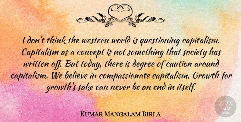 Kumar Mangalam Birla Quote About Believe, Capitalism, Caution, Concept, Degree: I Dont Think The Western...