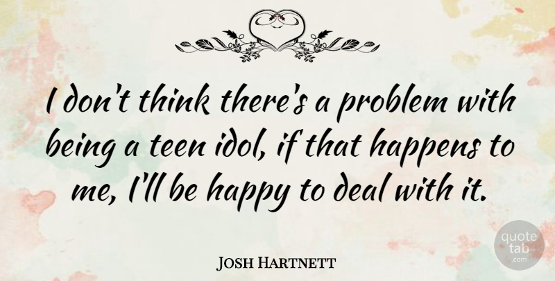 Josh Hartnett Quote About Being Happy, Teenager, Thinking: I Dont Think Theres A...