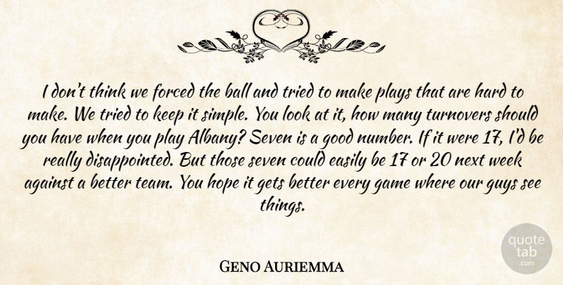 Geno Auriemma Quote About Against, Ball, Easily, Forced, Game: I Dont Think We Forced...